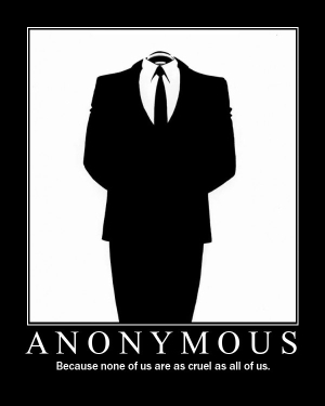 Anonymous - Because none of us are as cruel as all of us